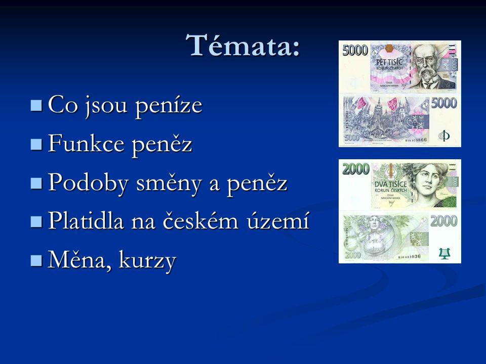 Témata: Co jsou peníze Funkce peněz Podoby směny a peněz