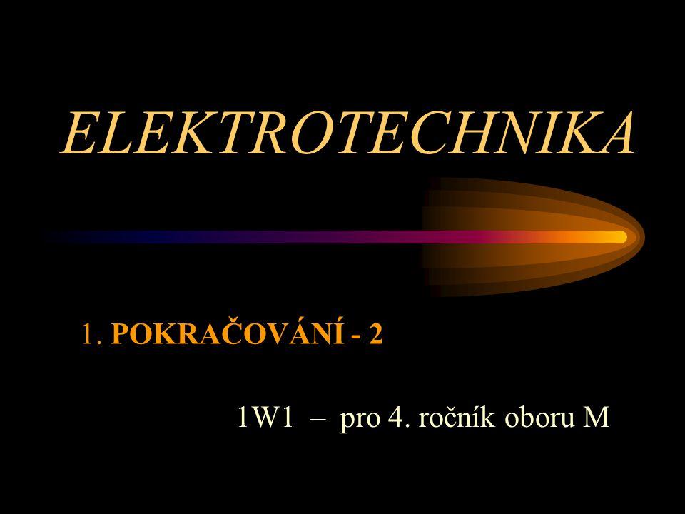 ELEKTROTECHNIKA 1. POKRAČOVÁNÍ - 2 1W1 – pro 4. ročník oboru M