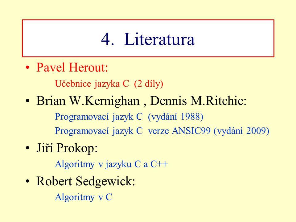 4. Literatura Pavel Herout: Brian W.Kernighan , Dennis M.Ritchie: