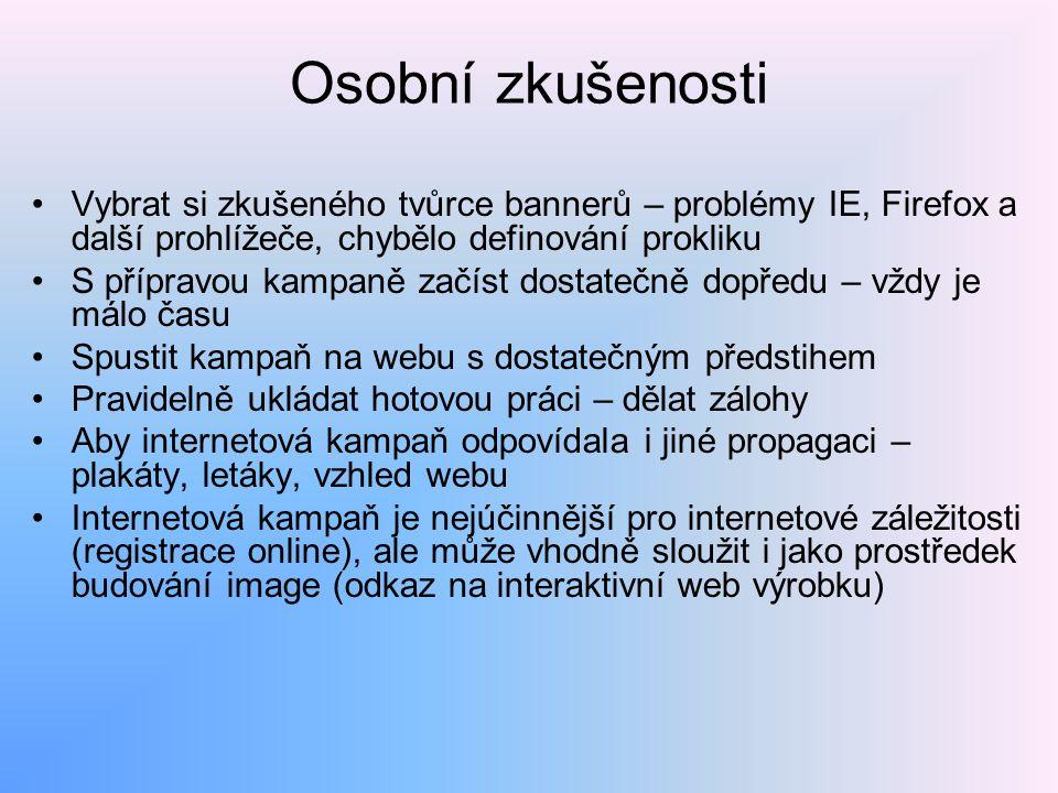 Osobní zkušenosti Vybrat si zkušeného tvůrce bannerů – problémy IE, Firefox a další prohlížeče, chybělo definování prokliku.