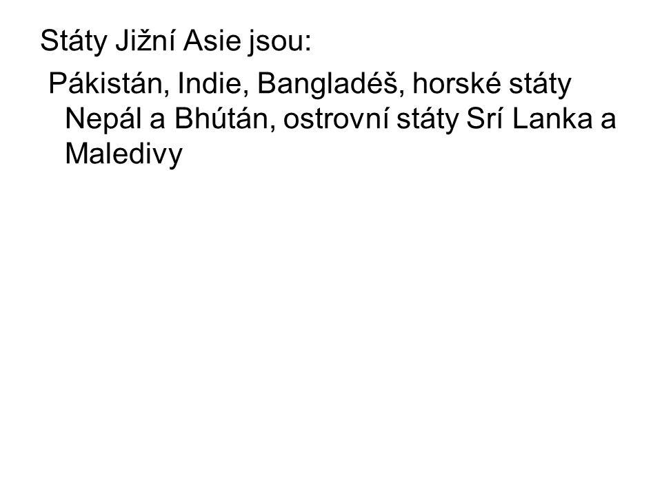 Státy Jižní Asie jsou: Pákistán, Indie, Bangladéš, horské státy Nepál a Bhútán, ostrovní státy Srí Lanka a Maledivy.