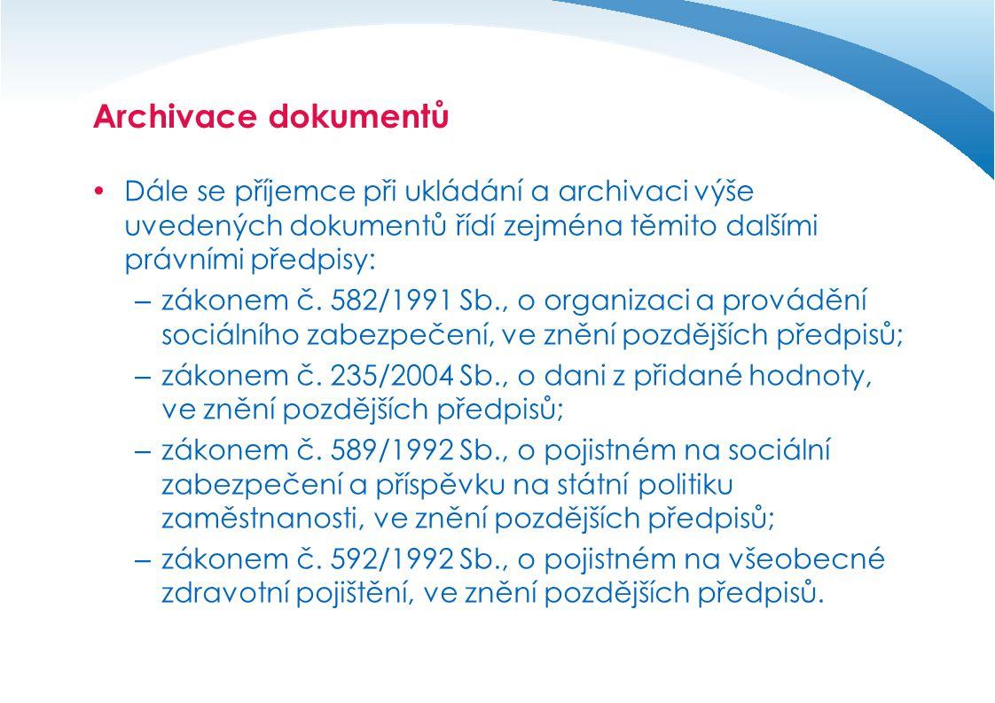 Archivace dokumentů Dále se příjemce při ukládání a archivaci výše uvedených dokumentů řídí zejména těmito dalšími právními předpisy: