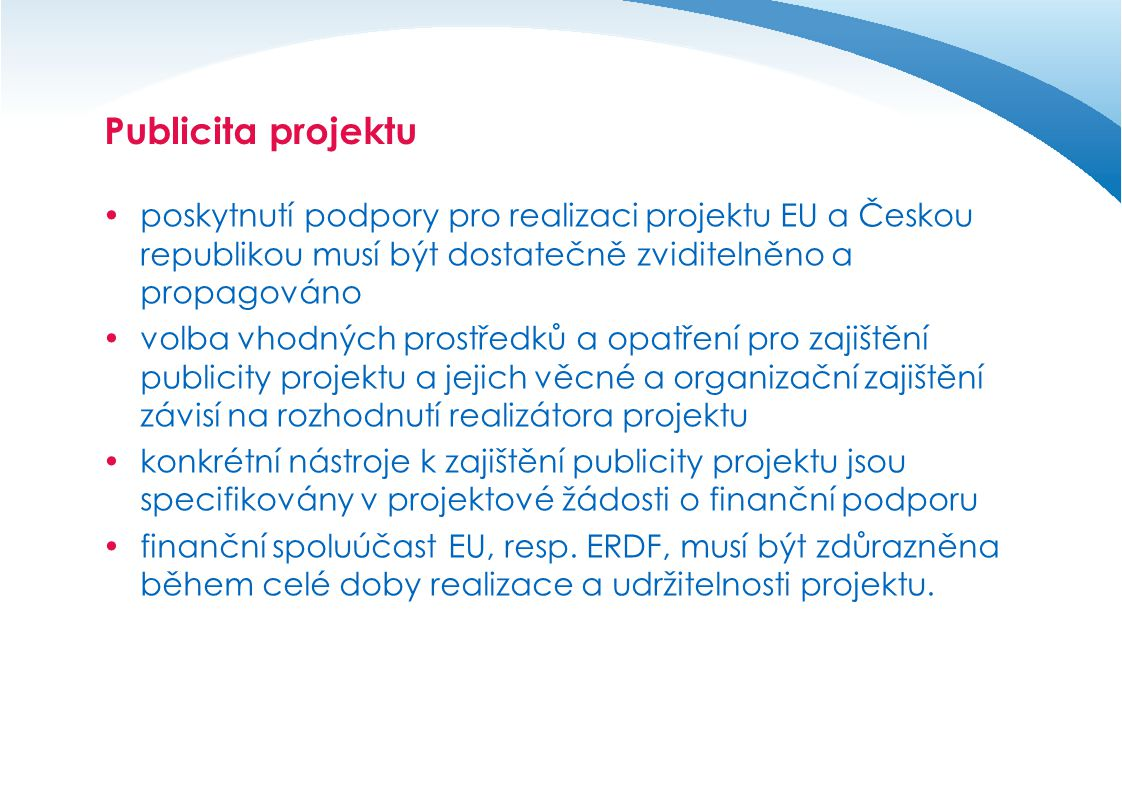 Publicita projektu poskytnutí podpory pro realizaci projektu EU a Českou republikou musí být dostatečně zviditelněno a propagováno.
