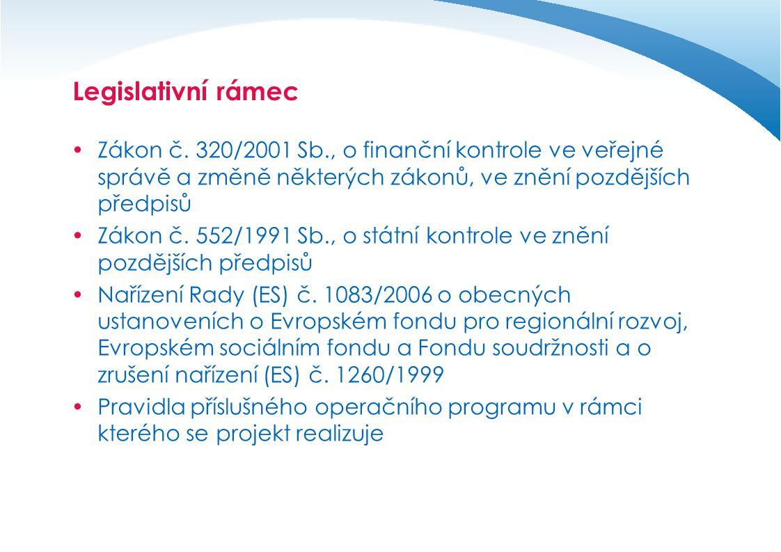 Legislativní rámec Zákon č. 320/2001 Sb., o finanční kontrole ve veřejné správě a změně některých zákonů, ve znění pozdějších předpisů.