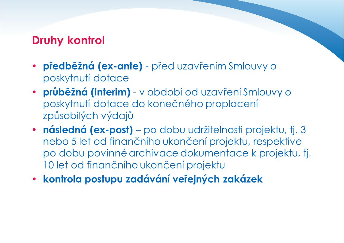 Druhy kontrol předběžná (ex-ante) - před uzavřením Smlouvy o poskytnutí dotace.