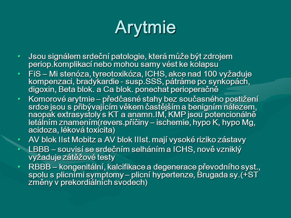 Arytmie Jsou signálem srdeční patologie, která může být zdrojem periop.komplikací nebo mohou samy vést ke kolapsu.
