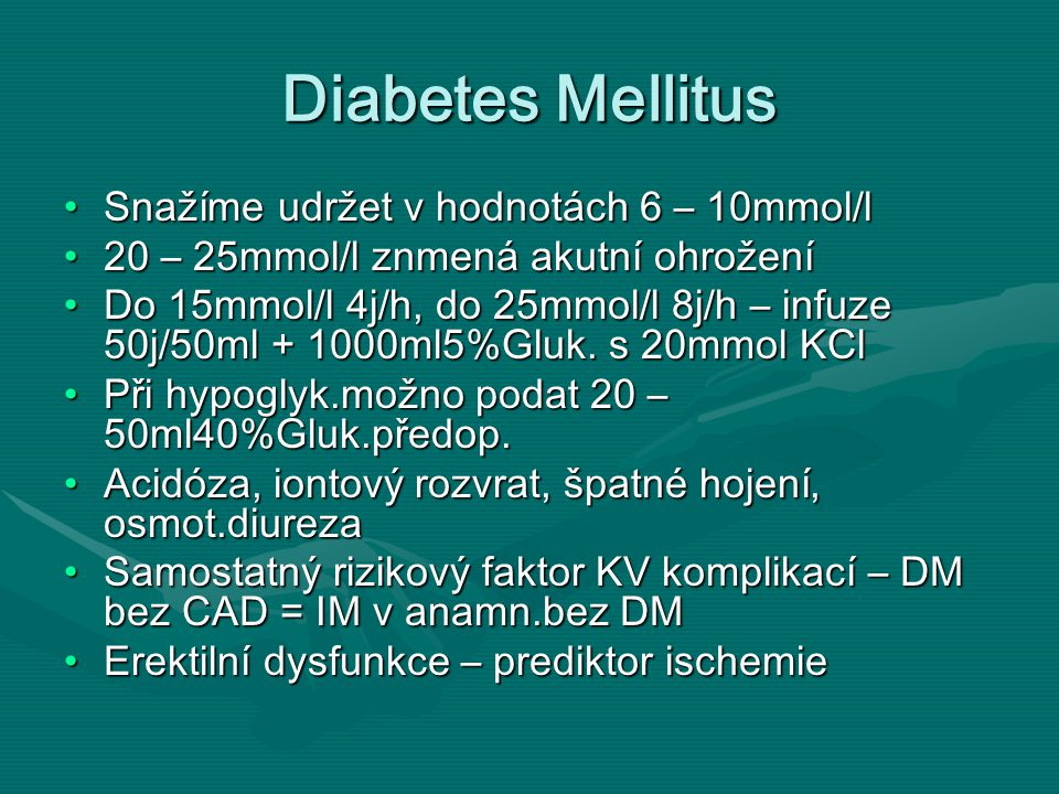 Diabetes Mellitus Snažíme udržet v hodnotách 6 – 10mmol/l