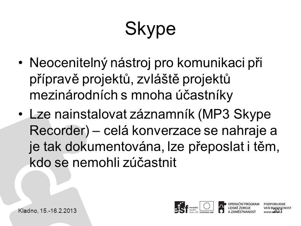 Skype Neocenitelný nástroj pro komunikaci při přípravě projektů, zvláště projektů mezinárodních s mnoha účastníky.