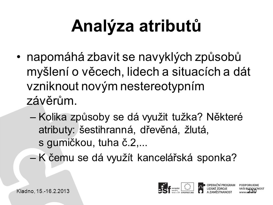 Analýza atributů napomáhá zbavit se navyklých způsobů myšlení o věcech, lidech a situacích a dát vzniknout novým nestereotypním závěrům.
