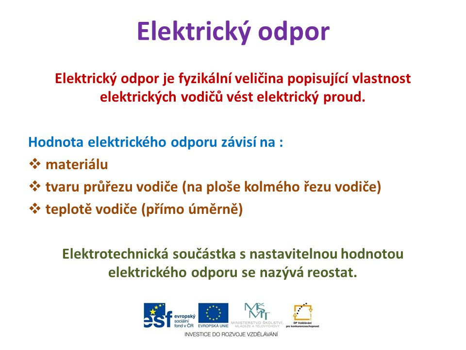 Elektrický odpor Elektrický odpor je fyzikální veličina popisující vlastnost elektrických vodičů vést elektrický proud.