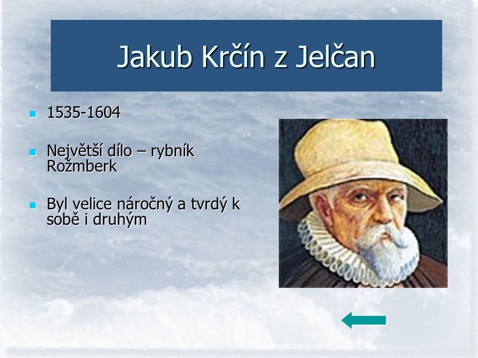 Jakub Krčín z Jelčan 1535-1604 Největší dílo – rybník Rožmberk