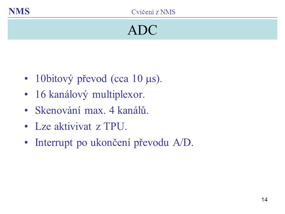 ADC 10bitový převod (cca 10 s). 16 kanálový multiplexor.