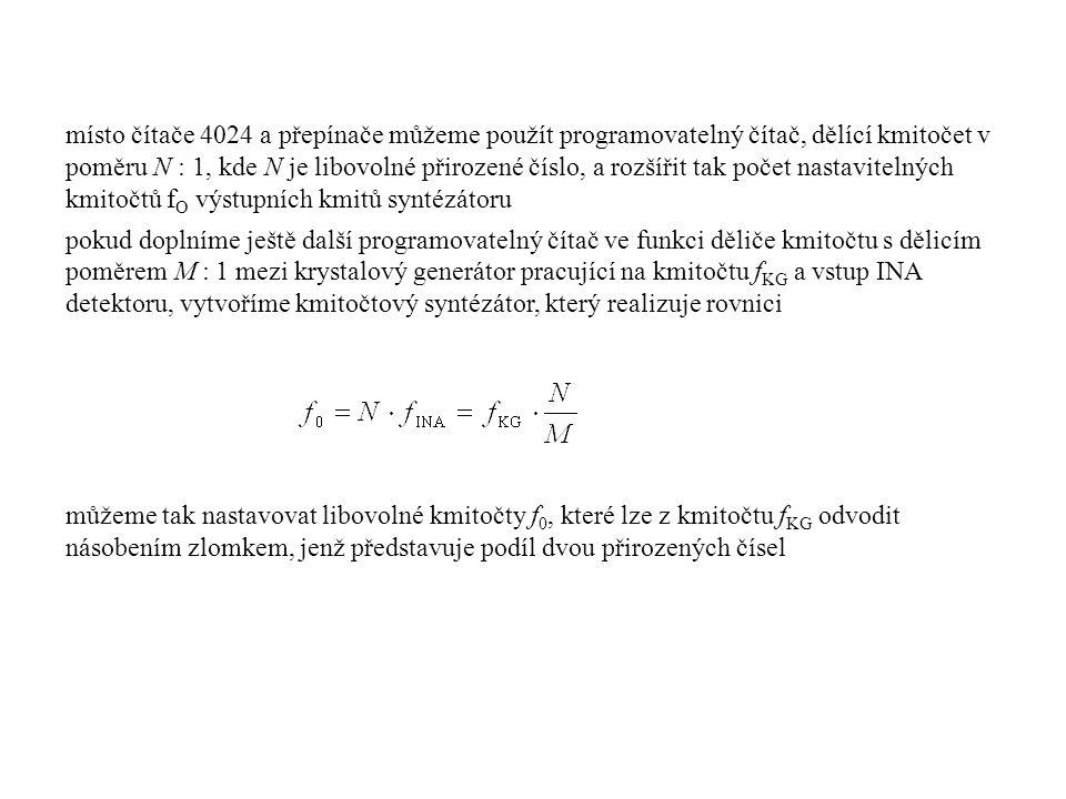místo čítače 4024 a přepínače můžeme použít programovatelný čítač, dělící kmitočet v poměru N : 1, kde N je libovolné přirozené číslo, a rozšířit tak počet nastavitelných kmitočtů fO výstupních kmitů syntézátoru
