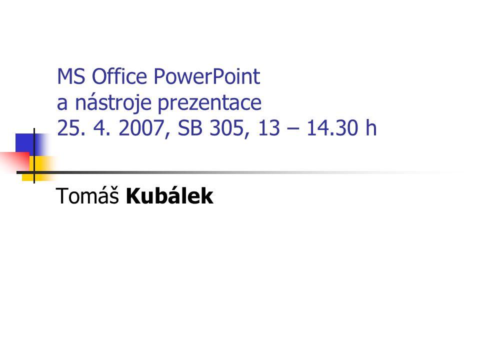 MS Office PowerPoint a nástroje prezentace Tomáš Kubálek