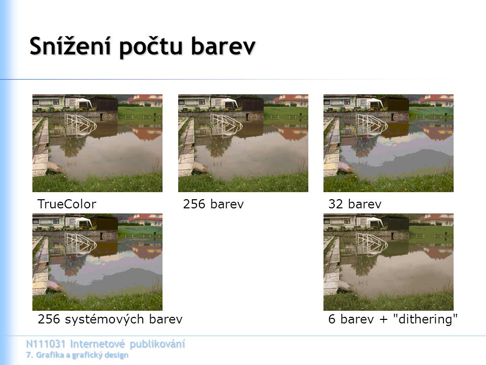 Snížení počtu barev TrueColor 256 barev 32 barev 256 systémových barev