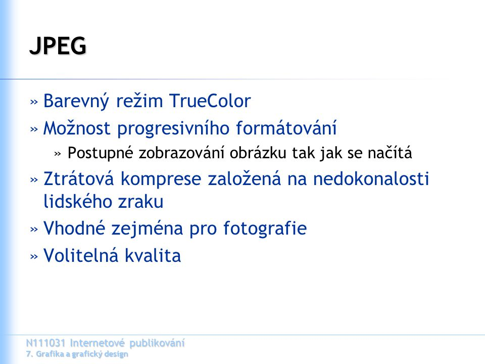 JPEG Barevný režim TrueColor Možnost progresivního formátování