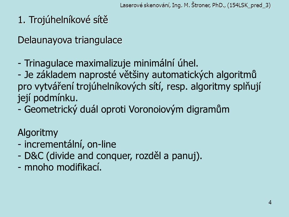 Delaunayova triangulace - Trinagulace maximalizuje minimální úhel.