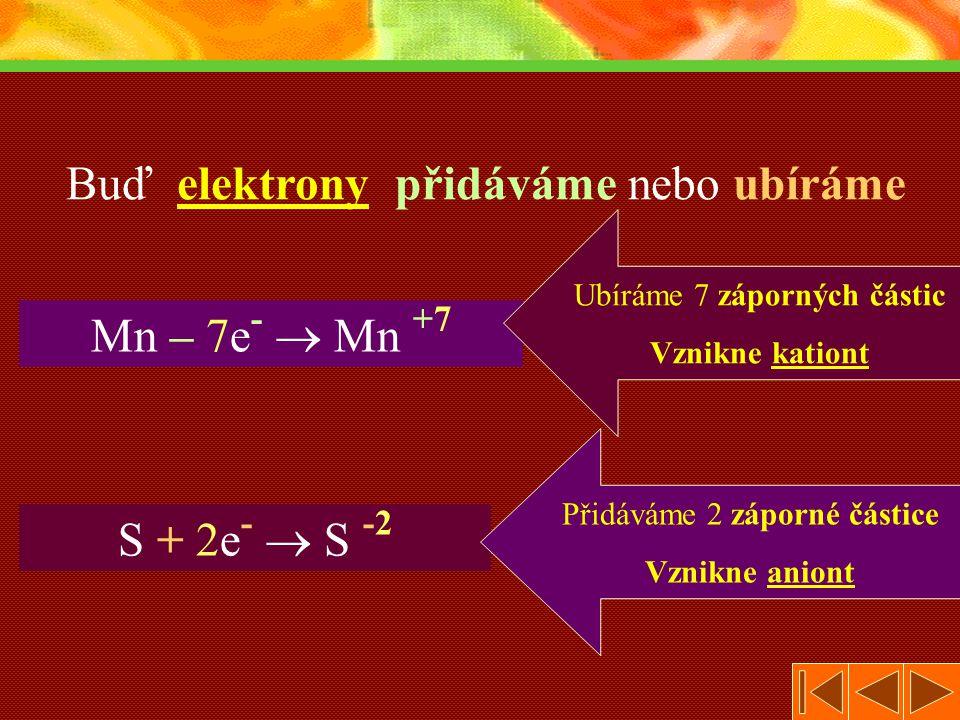 Buď elektrony přidáváme nebo ubíráme