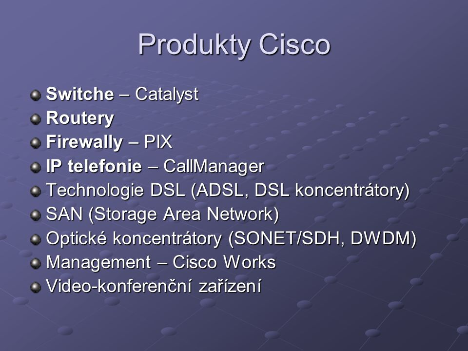 Produkty Cisco Switche – Catalyst Routery Firewally – PIX