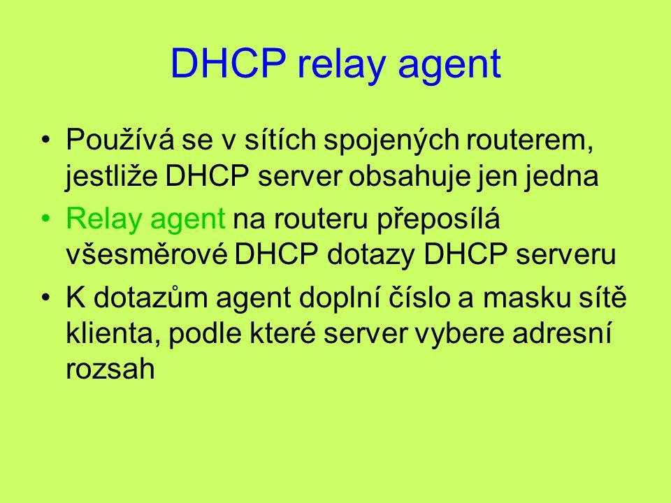 DHCP relay agent Používá se v sítích spojených routerem, jestliže DHCP server obsahuje jen jedna.