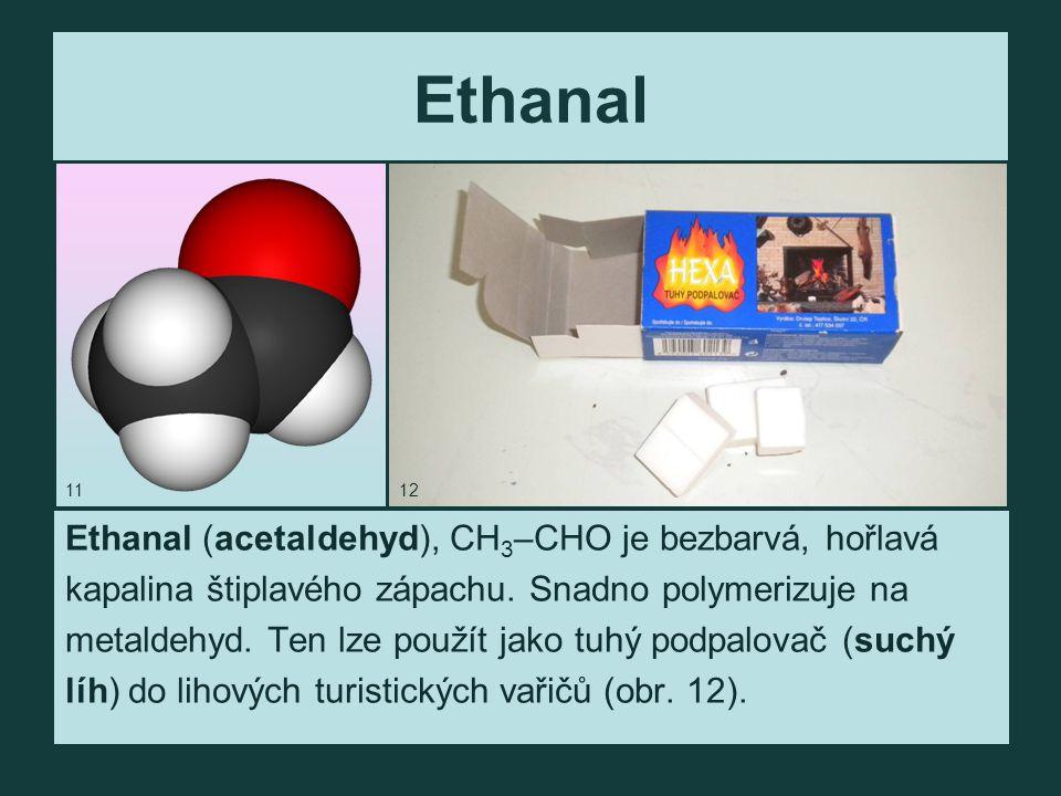Ethanal Ethanal (acetaldehyd), CH3–CHO je bezbarvá, hořlavá