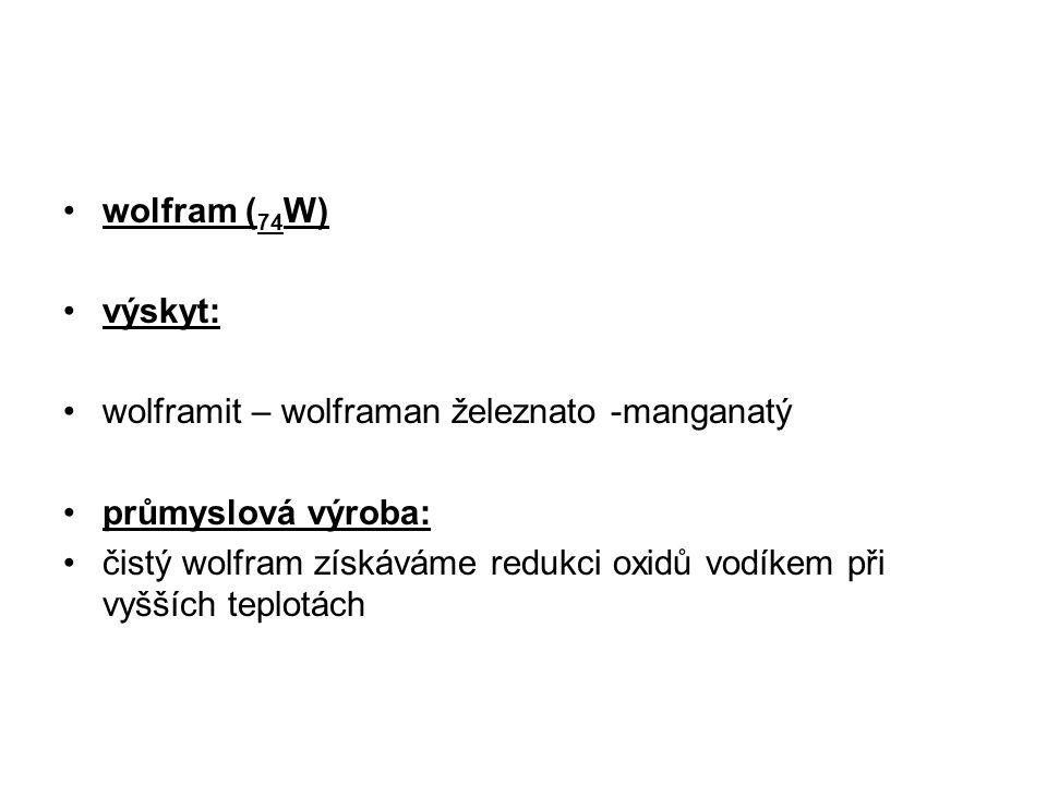 wolfram (74W) výskyt: wolframit – wolframan železnato -manganatý. průmyslová výroba: