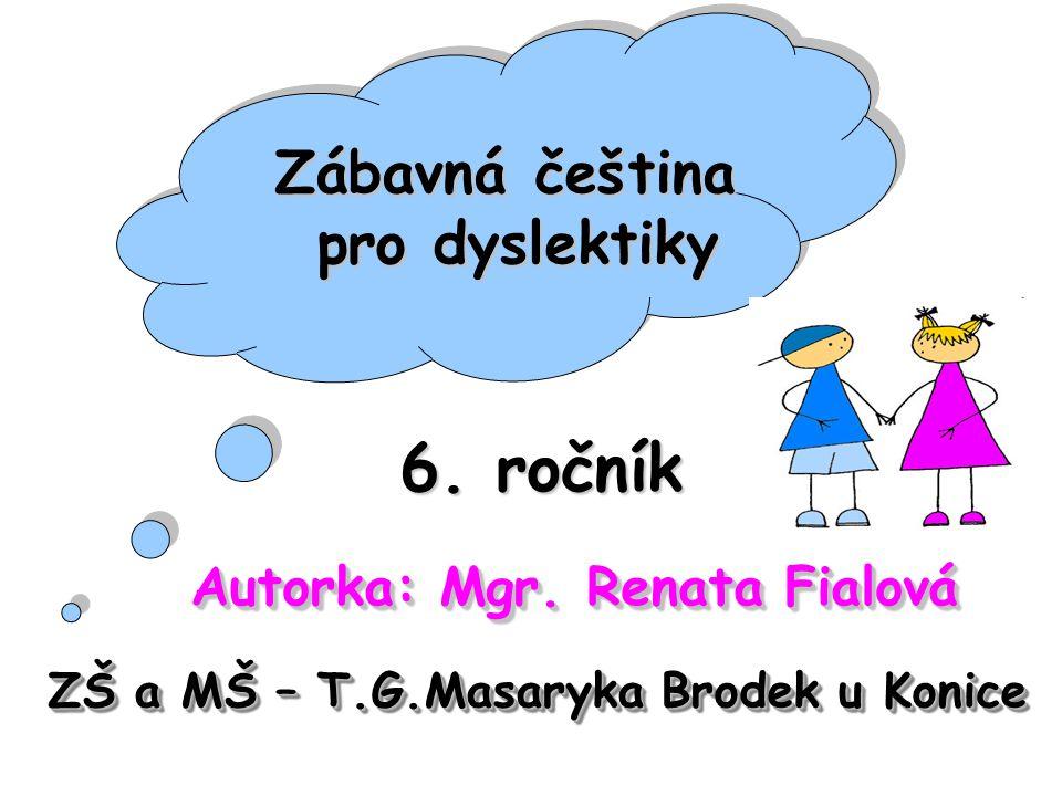 6. ročník Zábavná čeština pro dyslektiky Autorka: Mgr. Renata Fialová