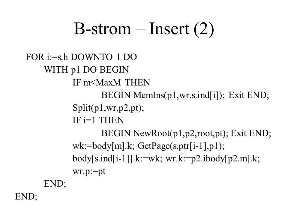 B-strom – Insert (2) FOR i:=s.h DOWNTO 1 DO WITH p1 DO BEGIN