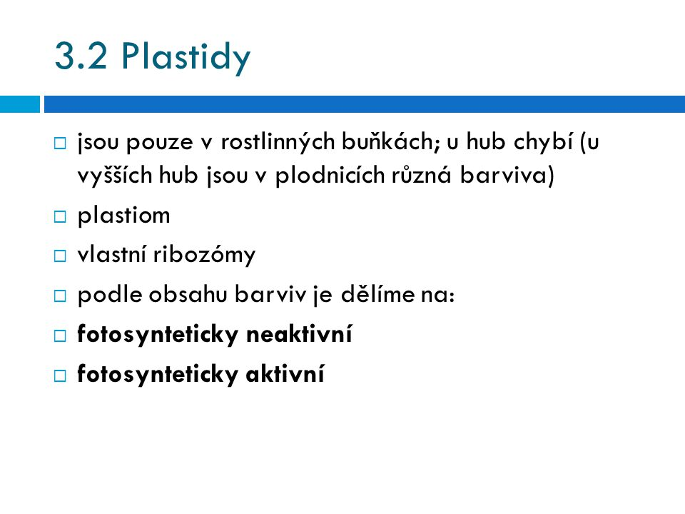 3.2 Plastidy jsou pouze v rostlinných buňkách; u hub chybí (u vyšších hub jsou v plodnicích různá barviva)