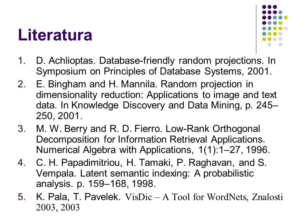 Literatura D. Achlioptas. Database-friendly random projections. In Symposium on Principles of Database Systems, 2001.