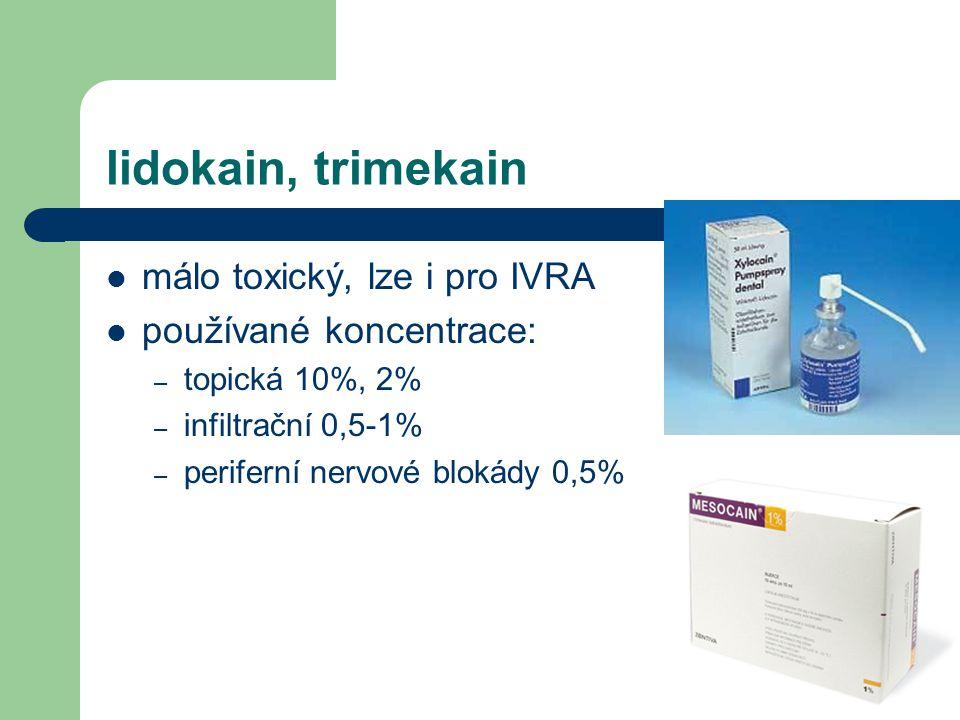 lidokain, trimekain málo toxický, lze i pro IVRA