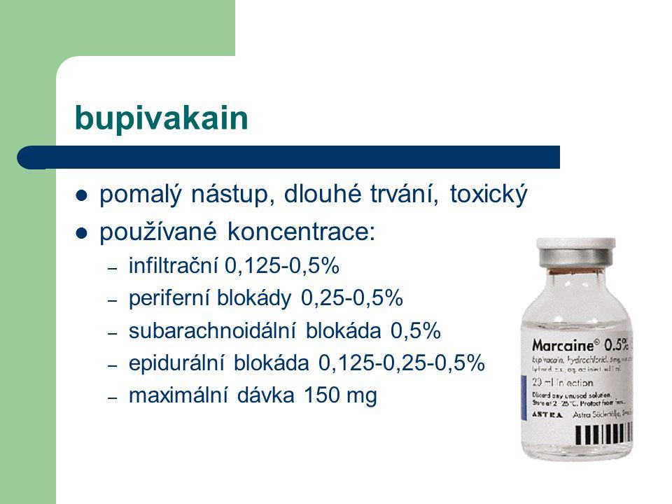 bupivakain pomalý nástup, dlouhé trvání, toxický