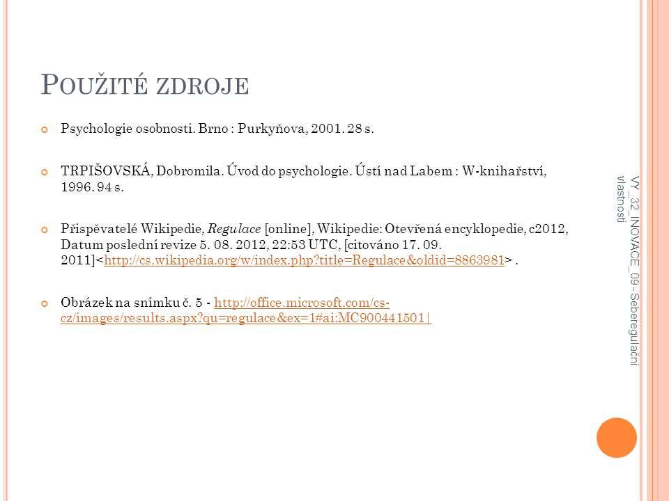 Použité zdroje Psychologie osobnosti. Brno : Purkyňova, 2001. 28 s.