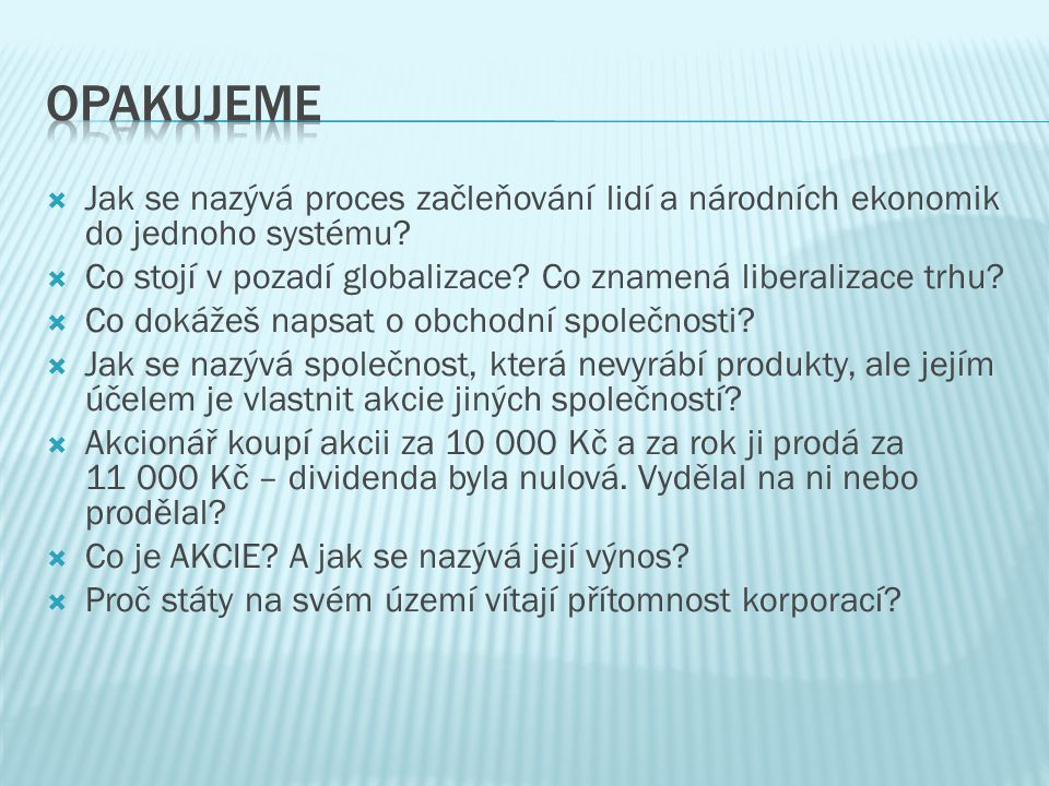 Opakujeme Jak se nazývá proces začleňování lidí a národních ekonomik do jednoho systému