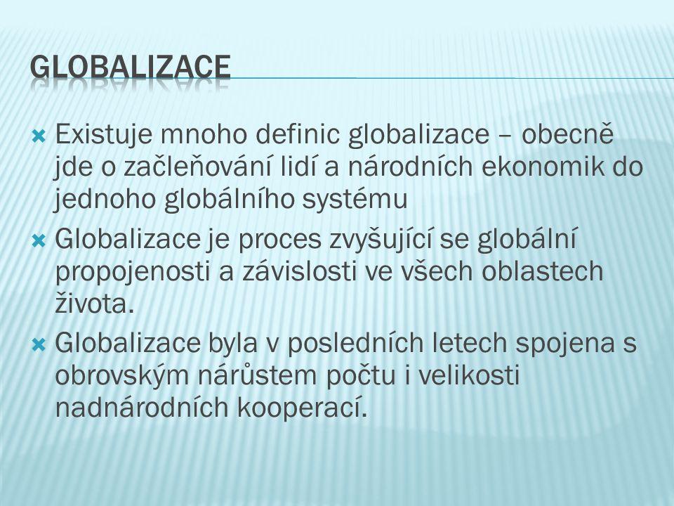 Globalizace Existuje mnoho definic globalizace – obecně jde o začleňování lidí a národních ekonomik do jednoho globálního systému.