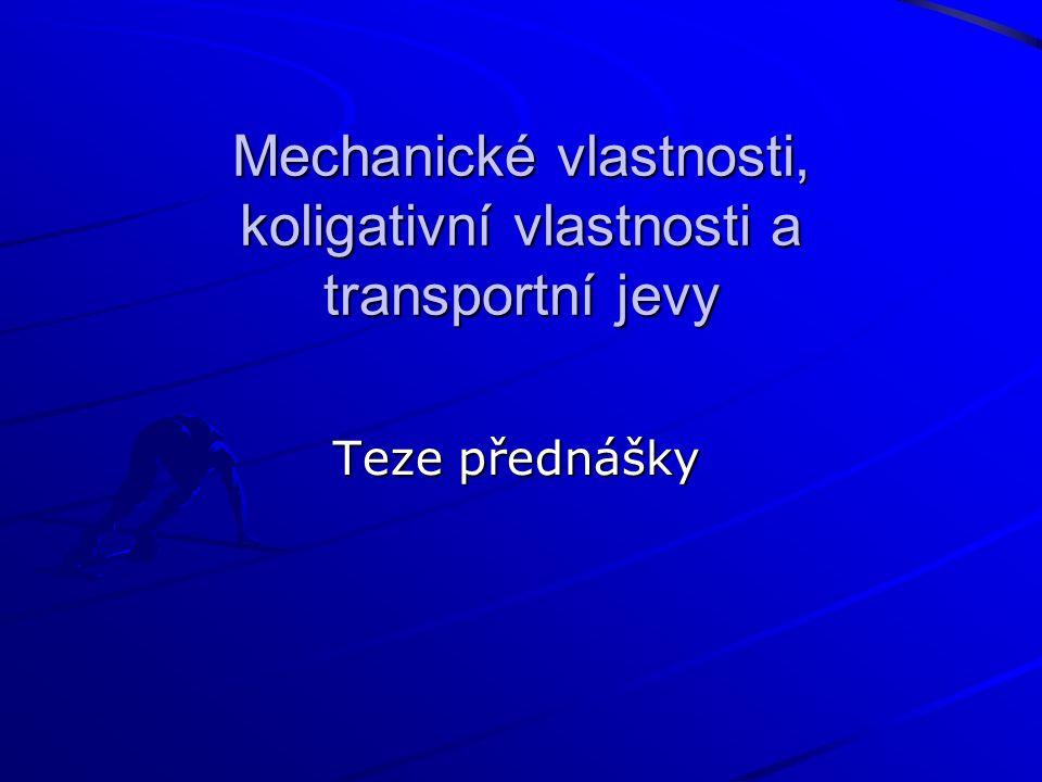 Mechanické vlastnosti, koligativní vlastnosti a transportní jevy