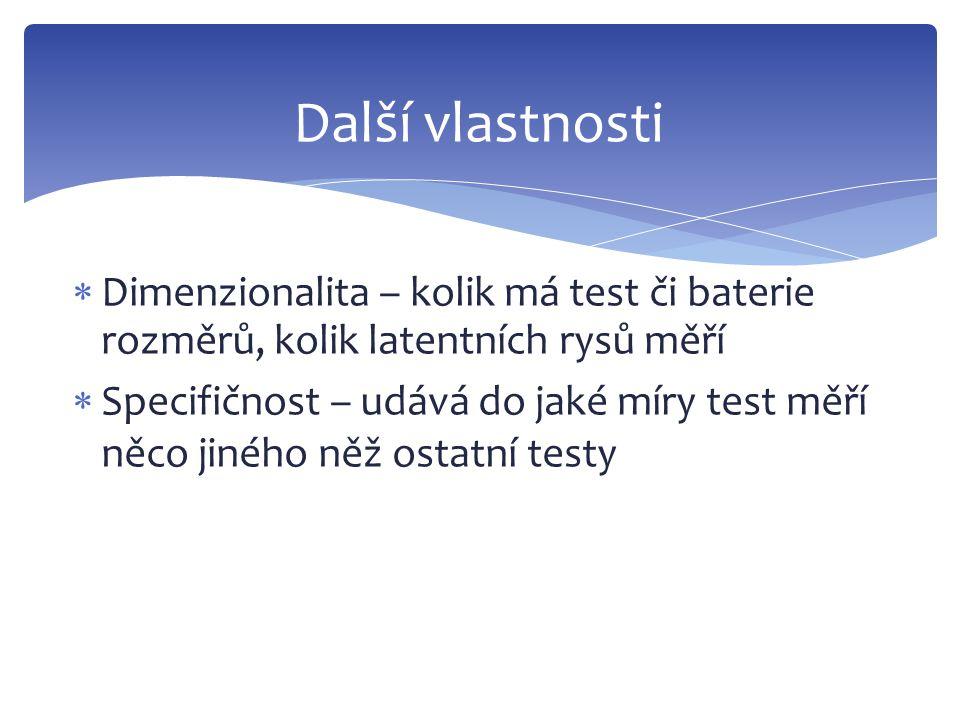 Další vlastnosti Dimenzionalita – kolik má test či baterie rozměrů, kolik latentních rysů měří.