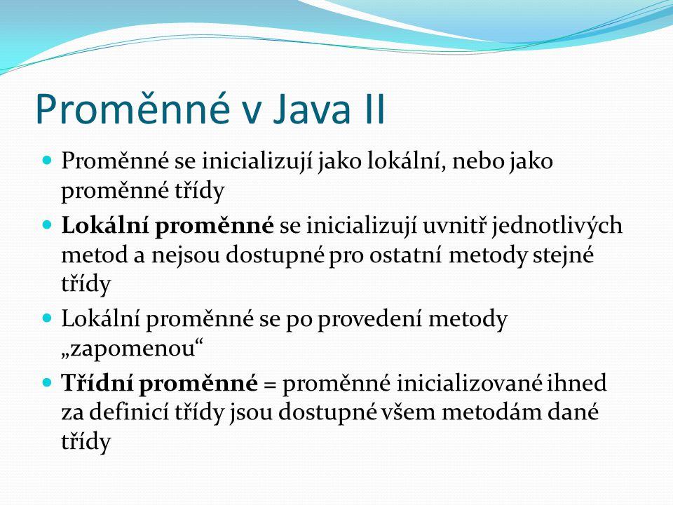 Proměnné v Java II Proměnné se inicializují jako lokální, nebo jako proměnné třídy.