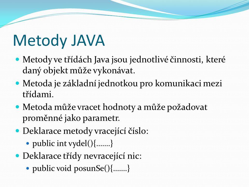 Metody JAVA Metody ve třídách Java jsou jednotlivé činnosti, které daný objekt může vykonávat.