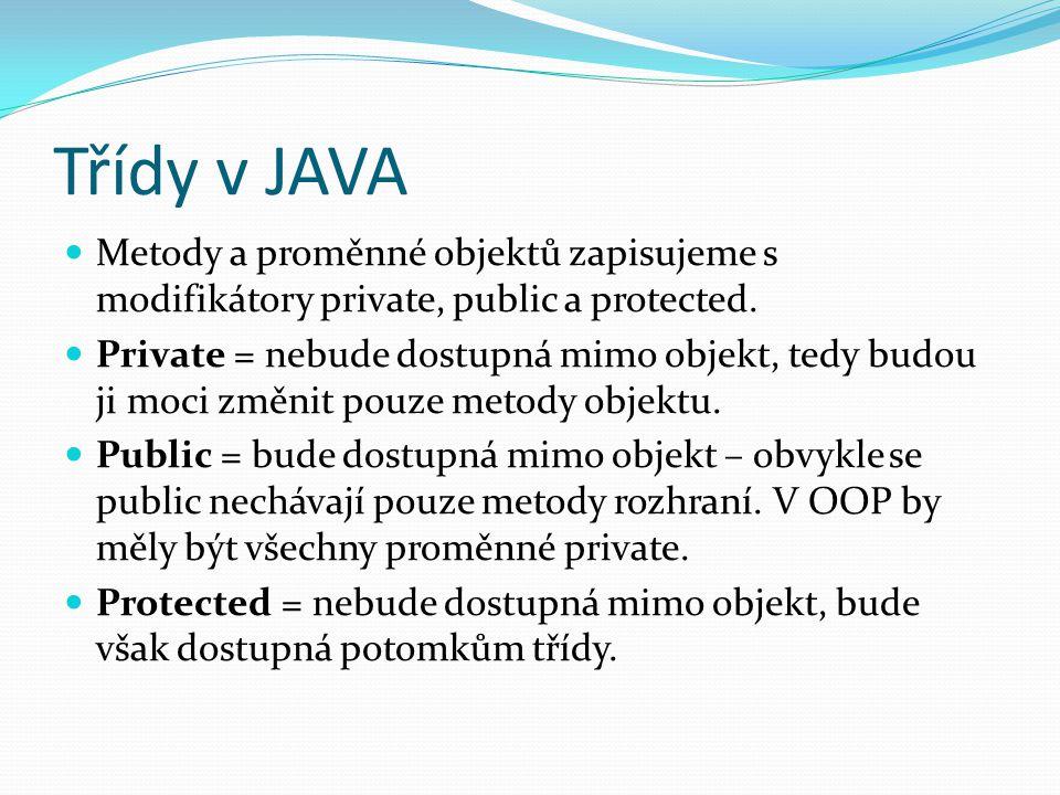 Třídy v JAVA Metody a proměnné objektů zapisujeme s modifikátory private, public a protected.