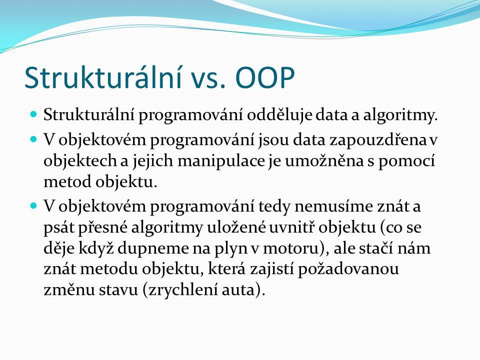 Strukturální vs. OOP Strukturální programování odděluje data a algoritmy.
