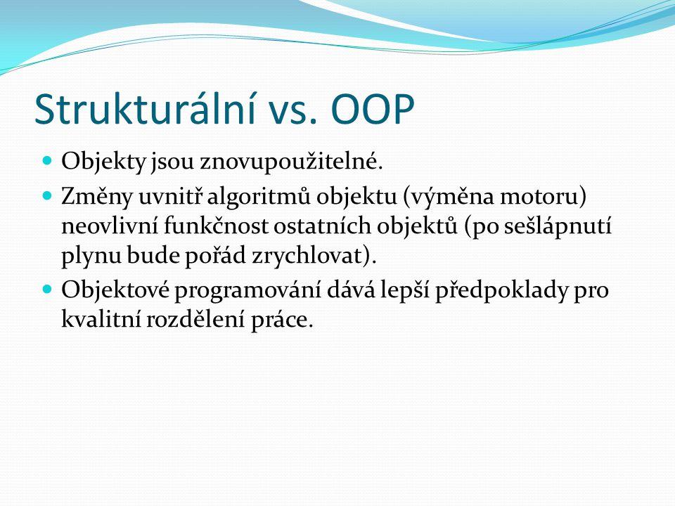 Strukturální vs. OOP Objekty jsou znovupoužitelné.