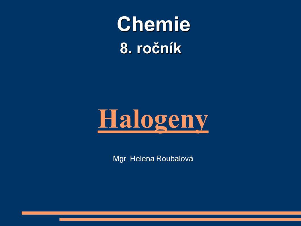 Halogeny Mgr. Helena Roubalová