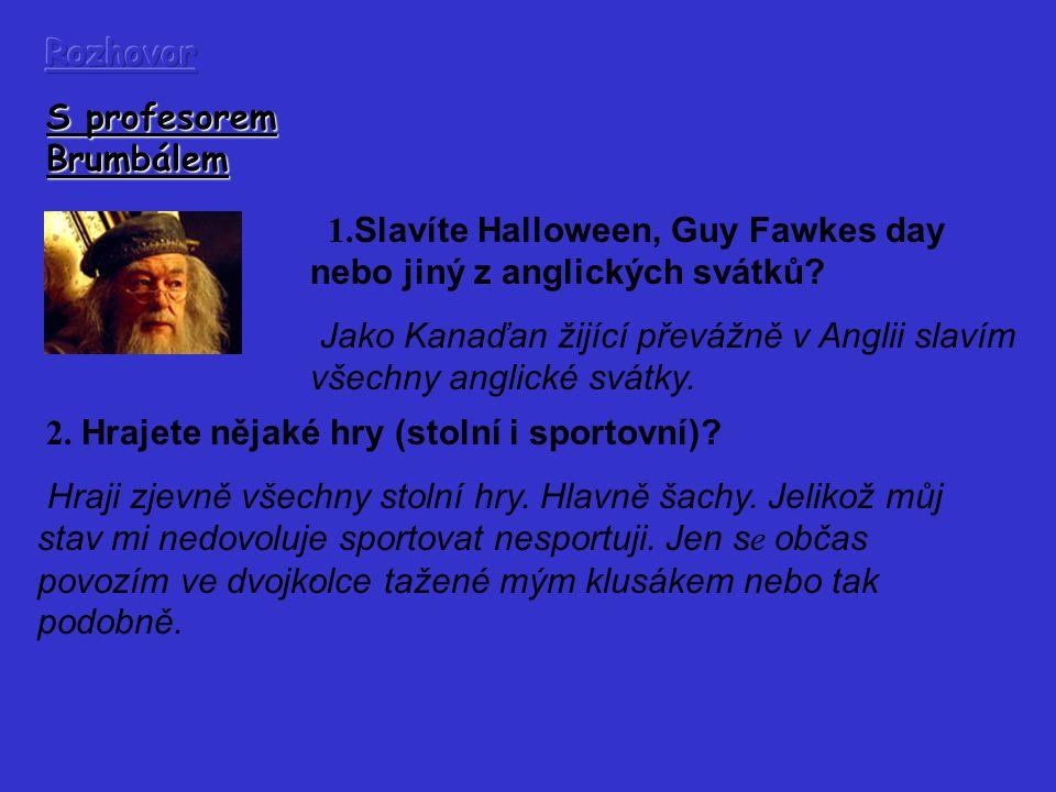 Rozhovor S profesorem Brumbálem. 1.Slavíte Halloween, Guy Fawkes day nebo jiný z anglických svátků