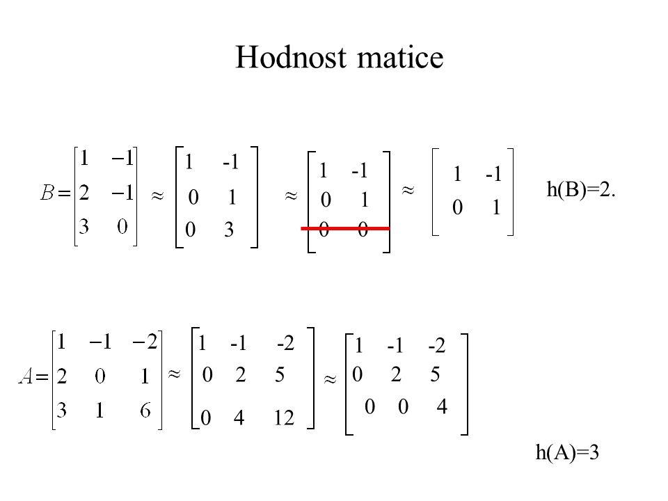 Hodnost matice 1 -1 h(B)=2. 1 -1 1 -1 0 1 0 1 0 1 0 3 0 0 1 -1 -2
