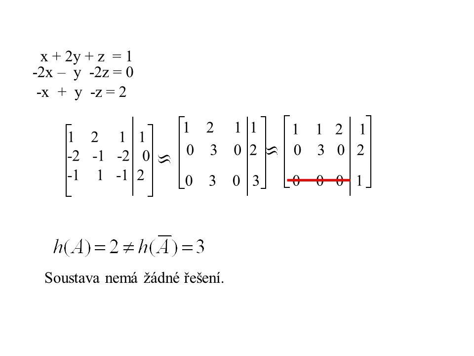 x + 2y + z = 1 -2x – y -2z = 0. -x + y -z = 2. 1 2 1 1. 1 1 2 1. 2 1 1.
