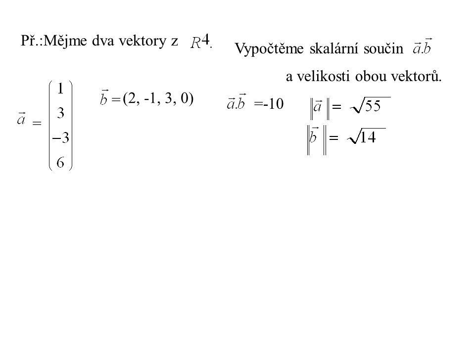 Př.:Mějme dva vektory z Vypočtěme skalární součin a velikosti obou vektorů. = (2, -1, 3, 0) =-10 =