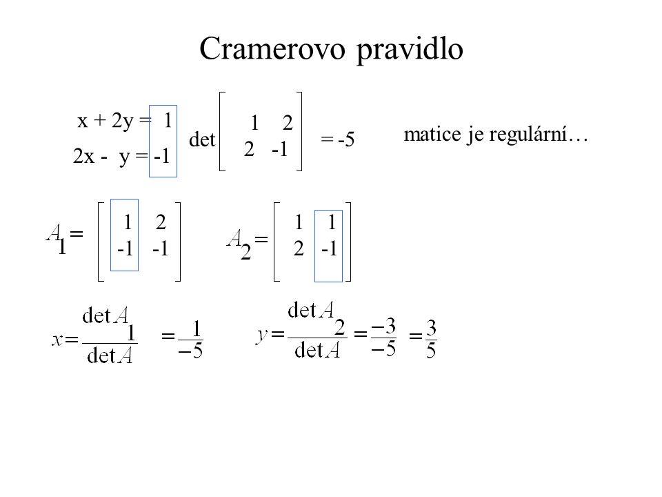Cramerovo pravidlo x + 2y = 1 1 2 2 -1 matice je regulární… det = -5