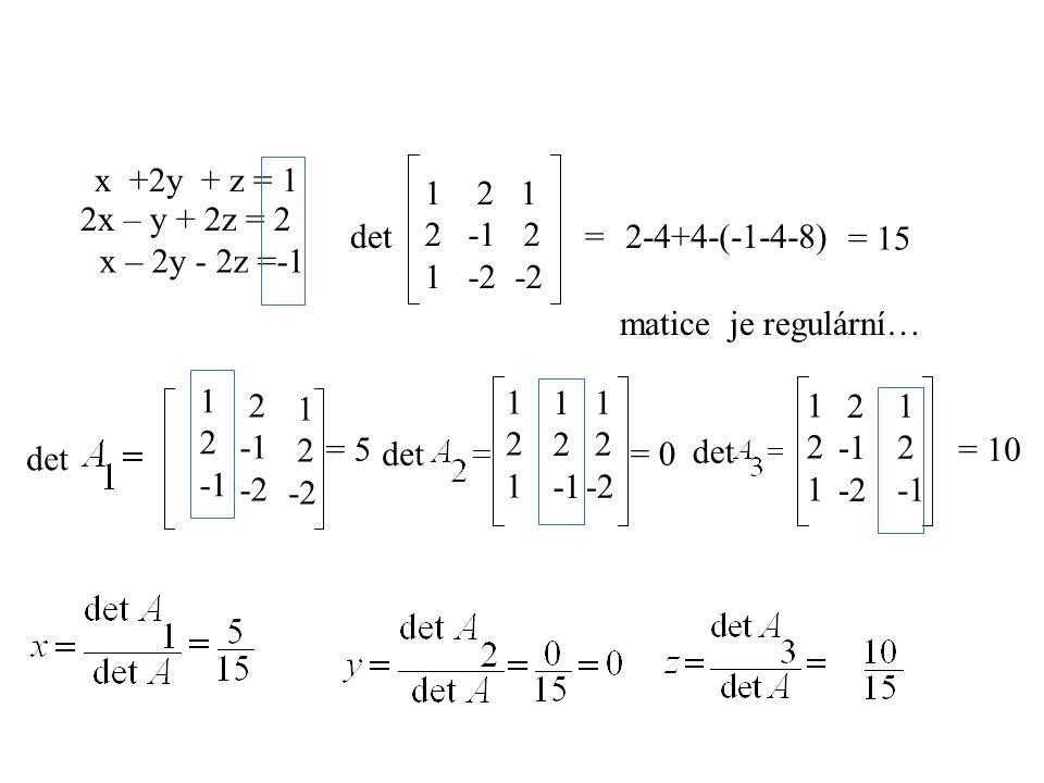 x +2y + z = 1 2 1. 2 -1 2. 1 -2 -2. 2x – y + 2z = 2. det. = 2-4+4-(-1-4-8) = 15. x – 2y - 2z =-1.