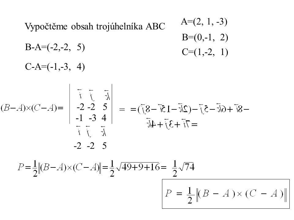 A=(2, 1, -3) Vypočtěme obsah trojúhelníka ABC. B=(0,-1, 2) B-A=(-2,-2, 5) C=(1,-2, 1) C-A=(-1,-3, 4)